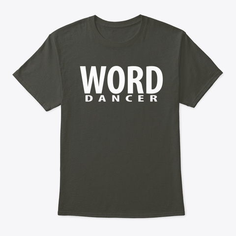 Word Dancer T Shirts, Tanks And Hoodies Smoke Gray T-Shirt Front