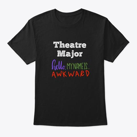 [Theatre] Theatre Major   Awkward Black T-Shirt Front