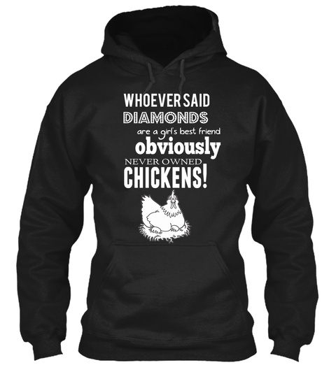 Whoever Said Diamonds Are A Girl's Best Friend Obviously Never Owned Chickens Black T-Shirt Front