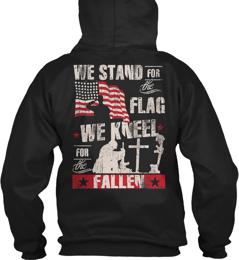 Stand For The Flag Kneel For The Fallen Black T-Shirt Back