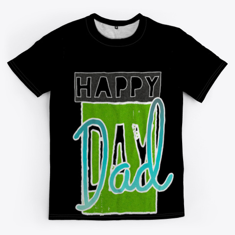 Happy Dad Day Black T-Shirt Front