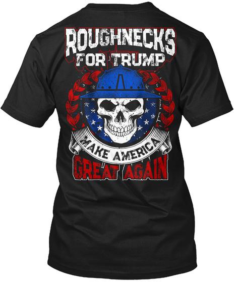 Roughnecks For Trump Make American Great Again Black T-Shirt Back