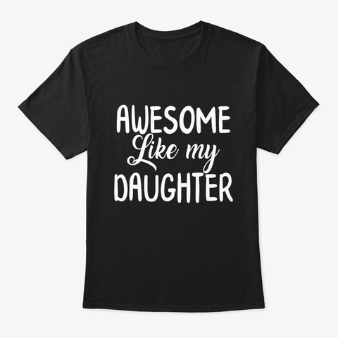 Awesome Like My Daughter Father's Day Black Camiseta Front
