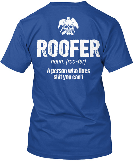 Roofer Noun. [Roo Fer] A Person Who Fixes Still You Can't Deep Royal T-Shirt Back