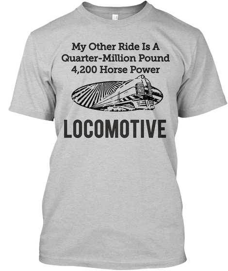 My Other Ride Is A Quarter Million Pound 4200 Horse Power Locomotive Light Steel T-Shirt Front