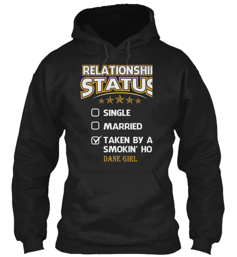 Relationship Status Single Married Taken By A Smokin' Hot Dane Girl Black T-Shirt Front