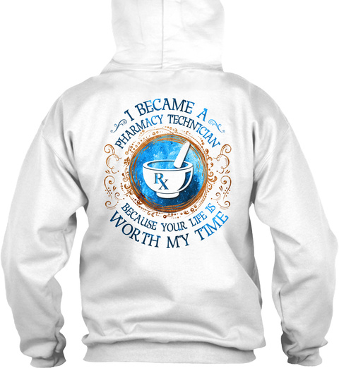 I Became A Pharmacy Technician Because Your Life Is Worth My Time White T-Shirt Back
