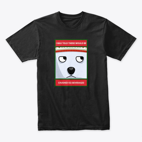 I Was Told... Grouchy Polar Bear Black T-Shirt Front
