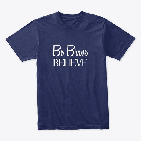 Be Brave, Believe! Midnight Navy T-Shirt Front