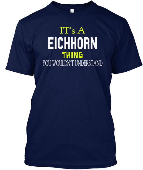It's A Eichhorn Thing You Wouldn't Understand Navy T-Shirt Front