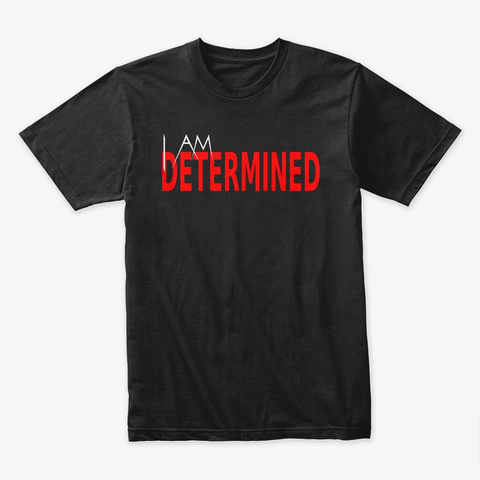I Am Determined Black T-Shirt Front