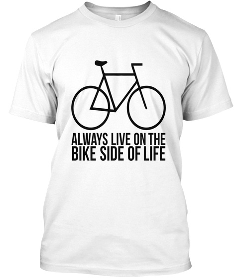 Love Cycling Limited Edition Always Live On The Bike Side Of Life