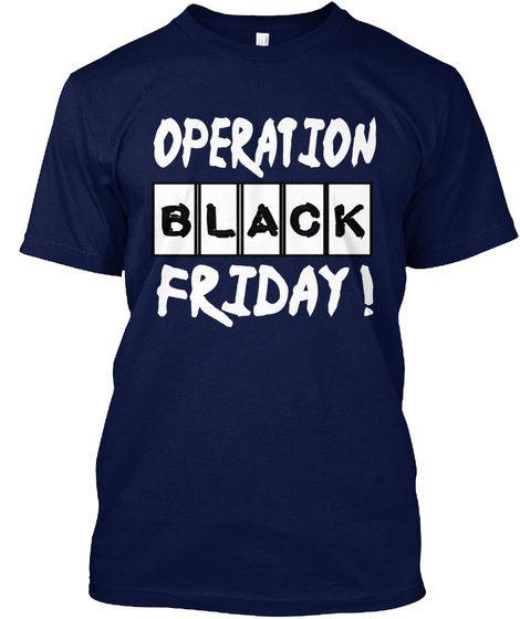fee5dd7010 Black Friday T Shirts - OPERATION BLACK FRIDAY ! Products from ...