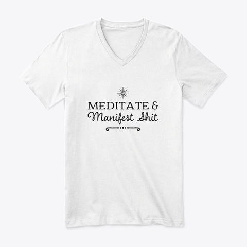 Meditate And Manifest Shit White T-Shirt Front