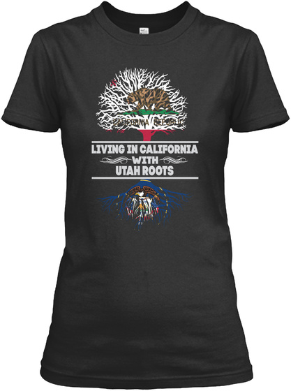 Living In California With Utah Roots Black T-Shirt Front