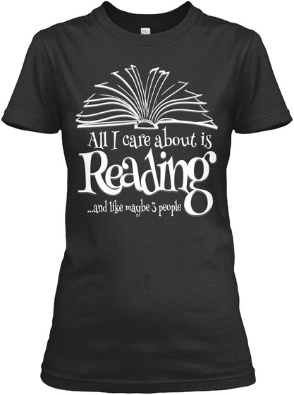 All I Care About Is Reading And Like Maybe 3 People Black T-Shirt Front
