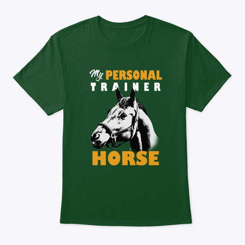Personal Trainer Is My Horse T Shirt Deep Forest T-Shirt Front
