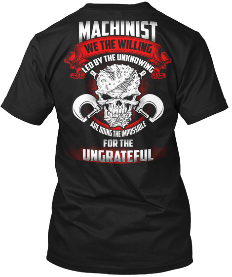 Machinist We The Willing Led By The Unknowing Are Doing The Impossible For The Ungrateful Black Maglietta Back