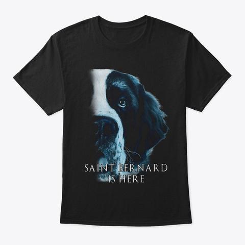 Saint Bernard Is Here Black T-Shirt Front