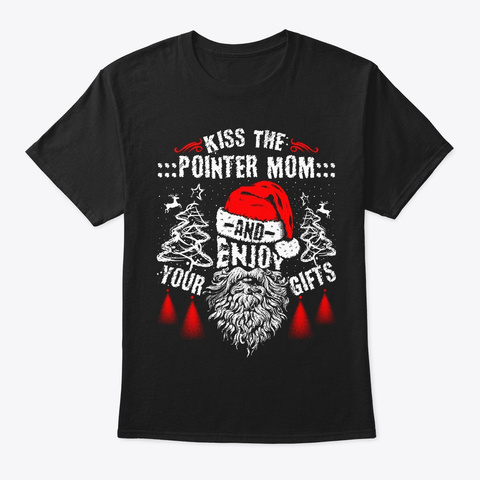 Kiss The Pointer Mom Christmas Tee Black T-Shirt Front