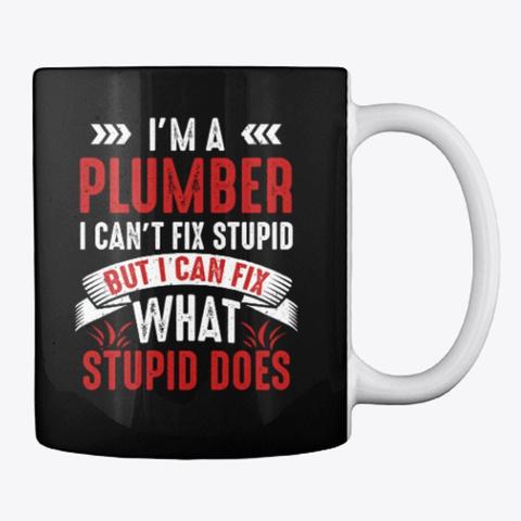Funny Plumber Gift, I Fix Stupid Does Black T-Shirt Back
