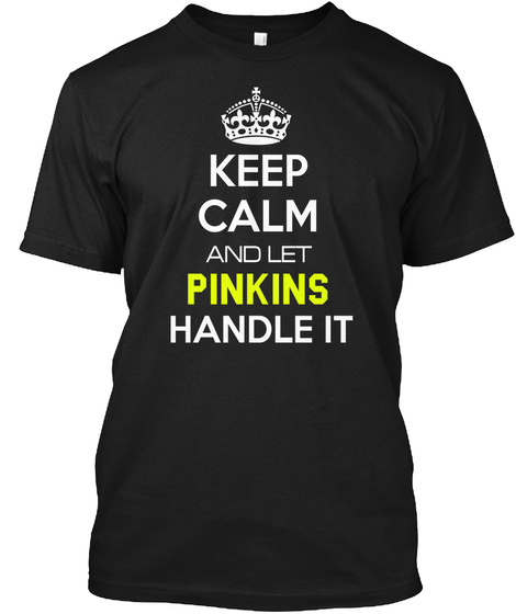 Keep Calm And Let Pinkins Handle It Black T-Shirt Front