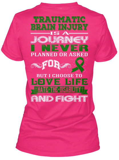Traumatic Brain Injury Is A Journey I Never Planned Or Asked For But I Choose To Love Life Hate The Disability And Fight Heliconia T-Shirt Back
