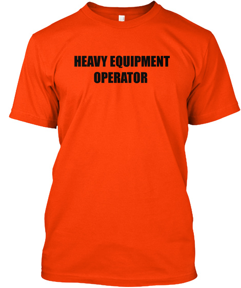 Heavy Equipment Operator Orange T-Shirt Front