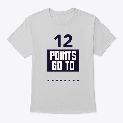 12 Points Go To Funny Phrase Quotes Gift Light Steel T-Shirt Front