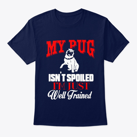 Dog My Pug Isn't Spoiled Navy T-Shirt Front