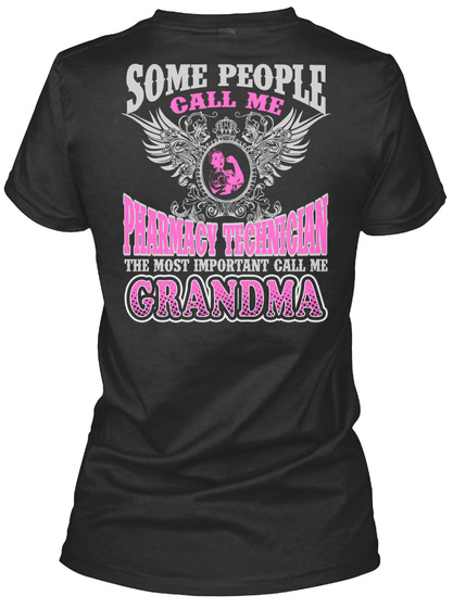 Some People Call Me Pharmacy Technician The Most Important Call Me Grandma Black T-Shirt Back
