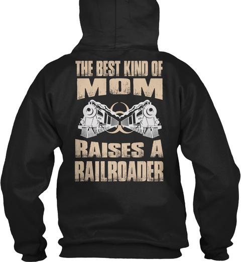 The Best Kind Of Mom Raises A Railroader Black T-Shirt Back