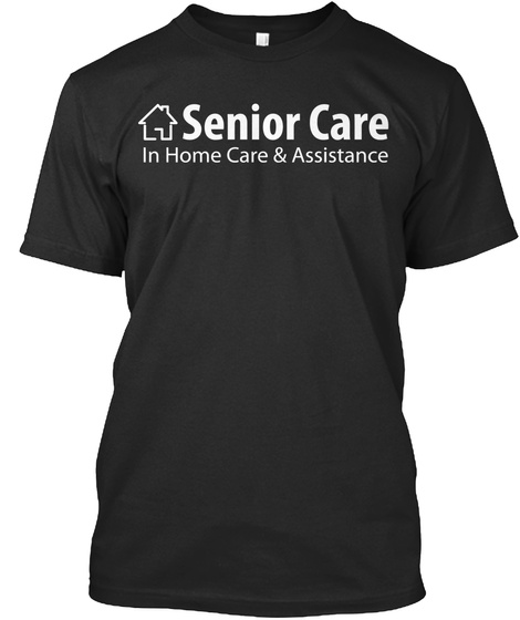 Senior Care In Home Care & Assistance Black Camiseta Front