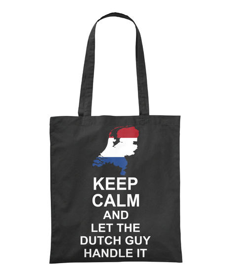Keep Calm And Let The Dutch Guy Handle It Black T-Shirt Front