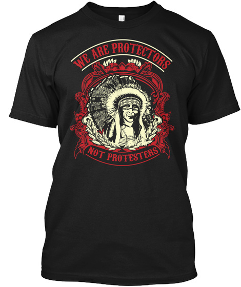 We Are Protectors Not Protesters Black T-Shirt Front