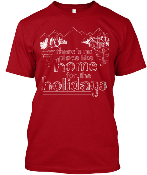 There's No Place Like Home For The Holidays Deep Red T-Shirt Front