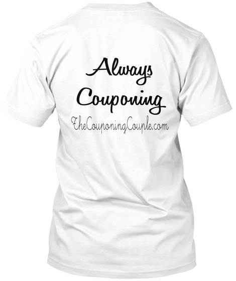 Always Couponing The Couponing Couple.Com White T-Shirt Back