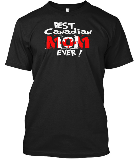 Best Canadian Mom Ever! T Shirt Black T-Shirt Front