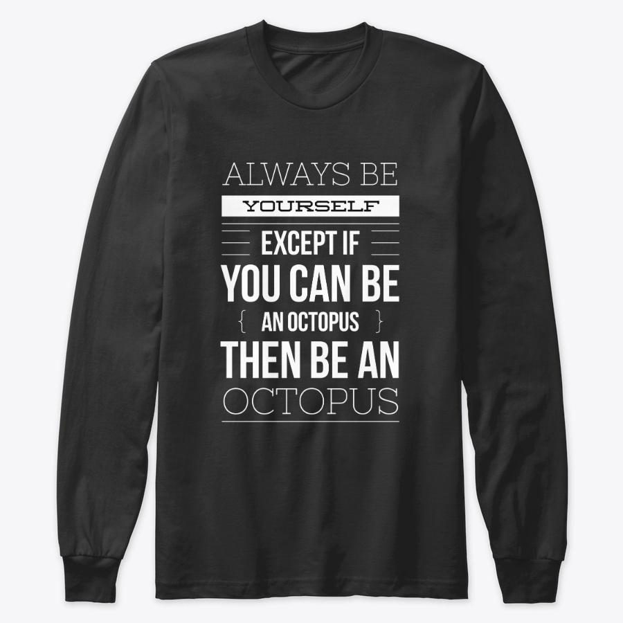 Always Be Yourself Or Be An Octopus SweatShirt