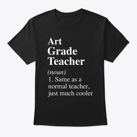 Art Grade Teacher Much Cooler Tshirt Black T-Shirt Front