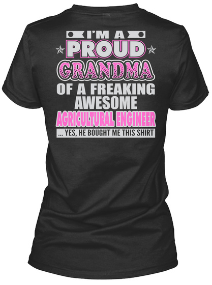 I'm A Proud Grandma Of A Freaking Awesome Agricultural Engineer ...Yes , He Bought Me This Shirt Black T-Shirt Back
