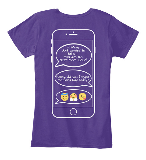 Hi Mom, Just Wanted To  Tell U   You Are The  Best Mom Ever! Honey,  Did You Forget  Mother's Day Today? Purple Women's T-Shirt Back