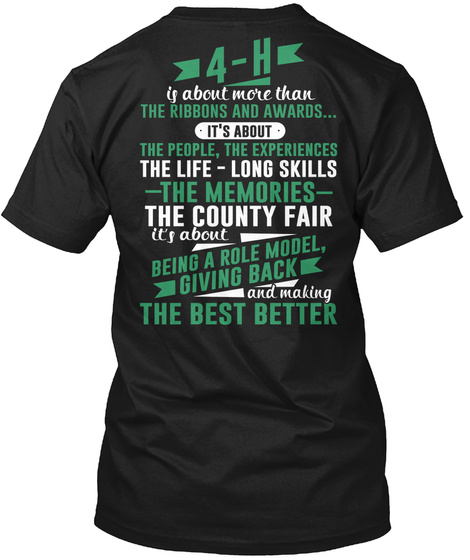 4 H Is About More Than The Ribbons And Awards... It's About The People, The Experiences The Life  Long Skills   The... Black T-Shirt Back