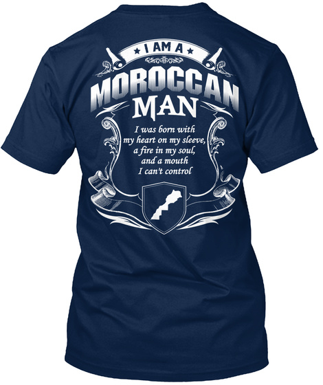 I Am A Moroccan Man I Was Born With My Heart On My Sleeve, A Fire In My Soul And A Mouth I Can't Control Navy T-Shirt Back
