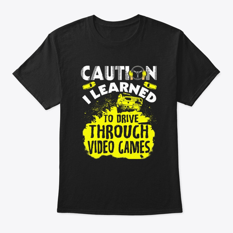 Caution I Learned To Drive Through Game Black T-Shirt Front