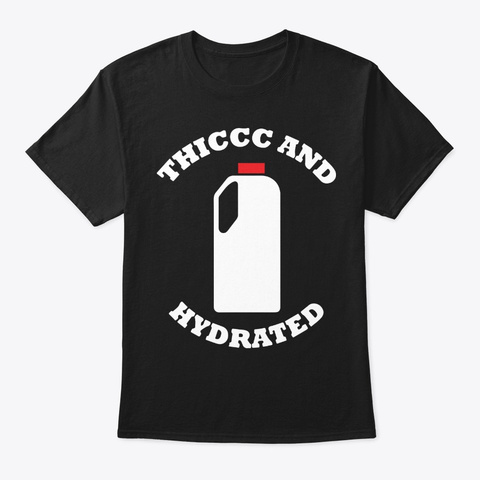 Thick Thiccc And Hydrated T Shirt Black T-Shirt Front