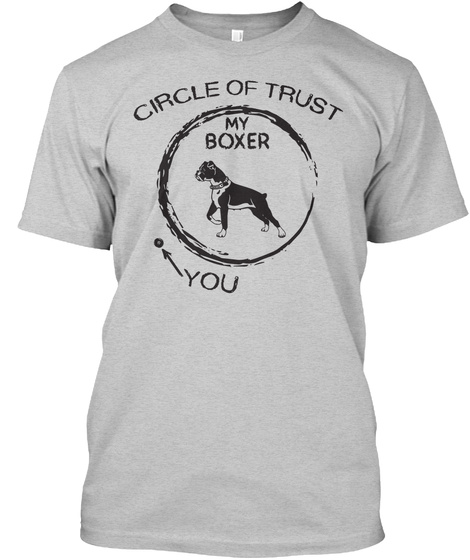 Circle Of Trust My Boxer You  Light Steel T-Shirt Front