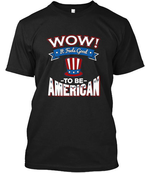 Wow! It Feels Good To Be American Black T-Shirt Front