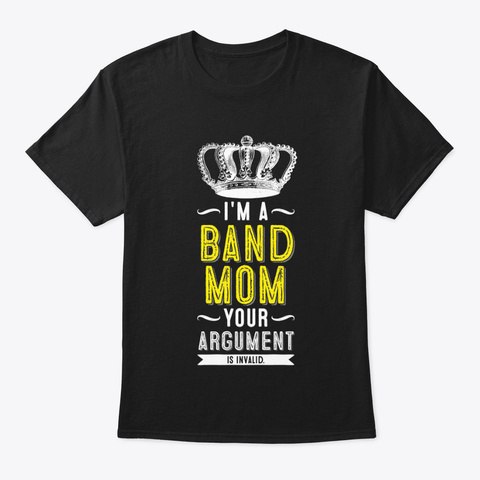 [Band Mom] Your Argument Is Invalid Black T-Shirt Front