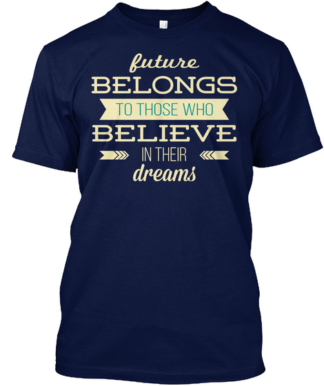 Future Belong To Those Who Belive Navy T-Shirt Front